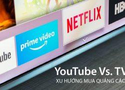 Xu hướng mua quảng cáo: YouTube vs. Truyền hình truyền thống